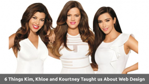 6 Things Kim, Khloe and Kourtney Taught us About Web Design