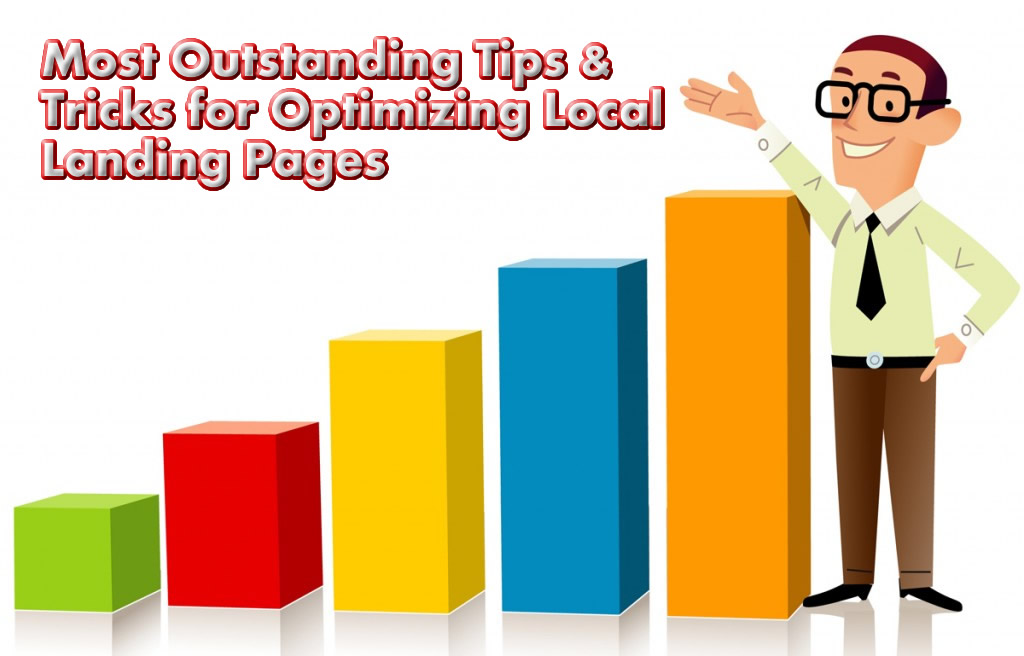 Most Outstanding Tips & Tricks for Optimizing Local Landing Pages