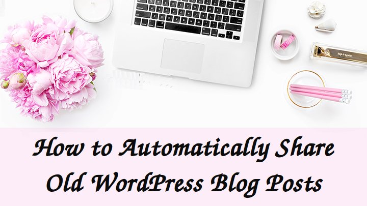 how-to-automatically-share-old-wordpress-posts