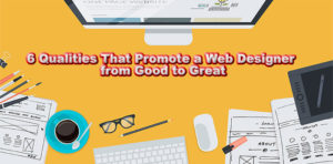 Qualities That Promote a Great Web Designer