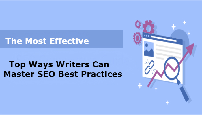 Top Ways Writers Can Master SEO Best Practices