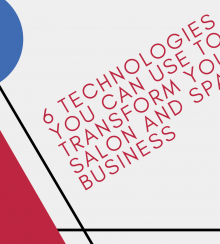 6 Technologies You Can Use to Transform Your Salon and Spa Business